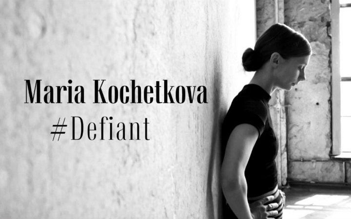 #DEFIANT – Maria Kochetkova